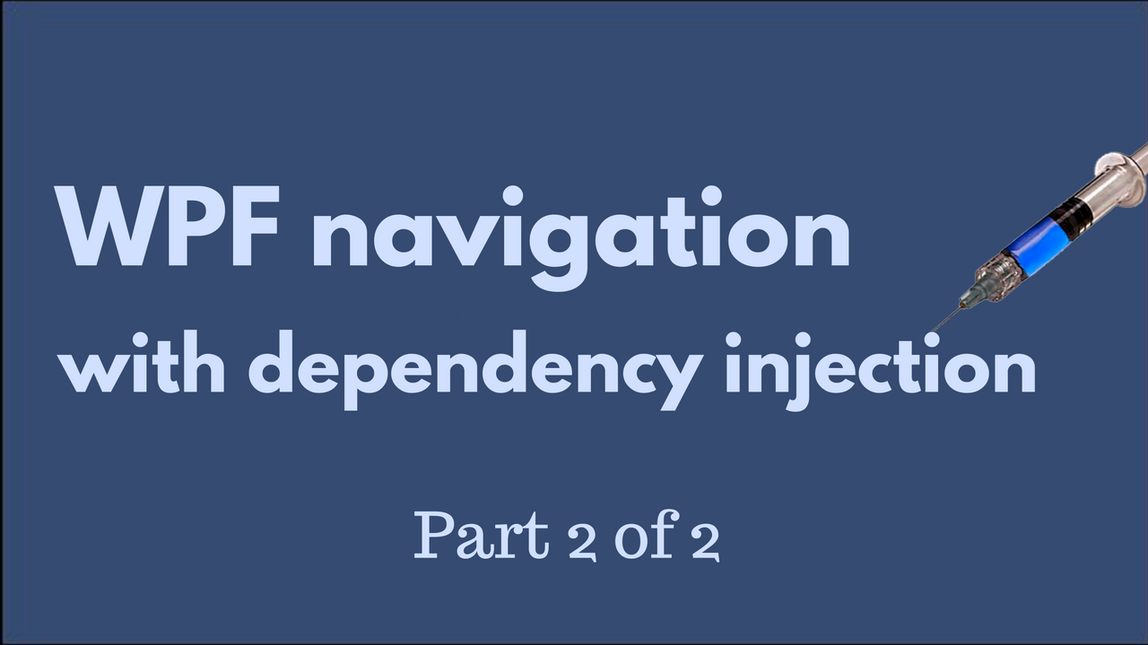 WPF navigation with dependency injection (DI/IOC): part 2